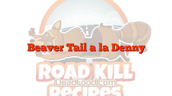 Beaver Tail a la Denny