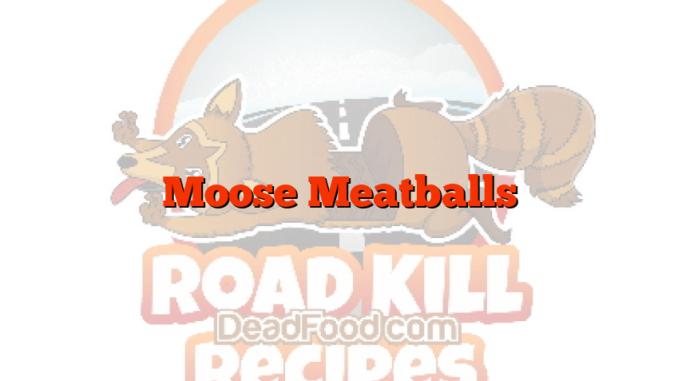Moose Meatballs