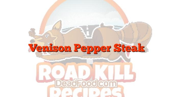 Venison Pepper Steak