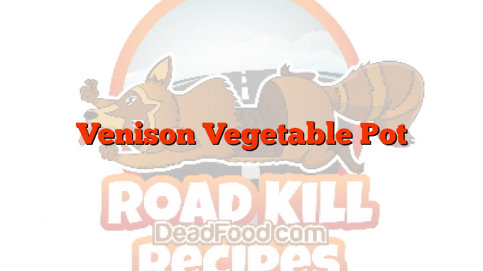Venison Vegetable Pot