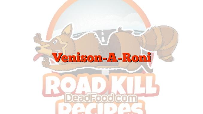 Venison-A-Roni