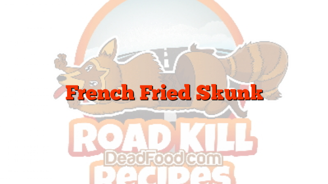 French Fried Skunk