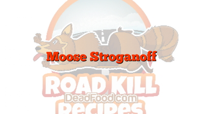 Moose Stroganoff