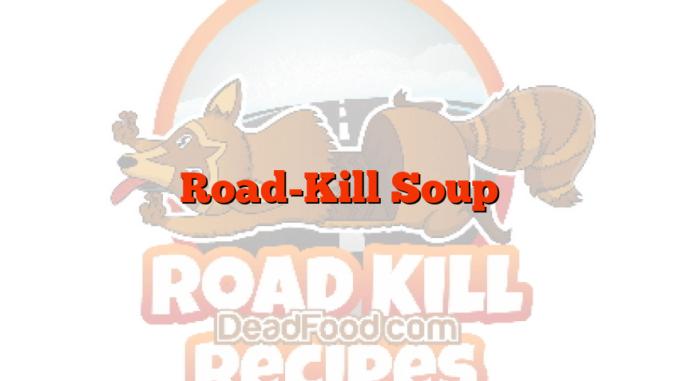 Road-Kill Soup