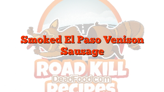 Smoked El Paso Venison Sausage