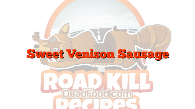 Sweet Venison Sausage